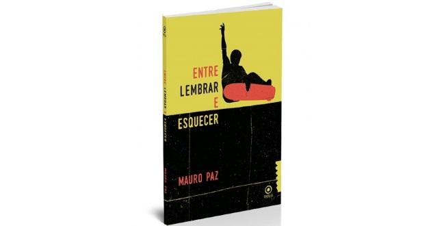 Dica de leitura: Entre lembrar e esquecer, de Mauro Paz