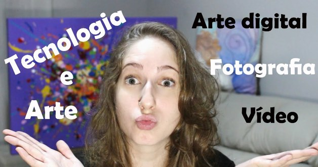 Tecnologia e arte? A arte na era digital!